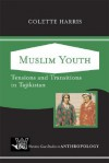 Muslim Youth: Tensions And Transitions In Tajikistan - Colette Harris