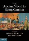 The Ancient World in Silent Cinema - Pantelis Michelakis, Maria Wyke