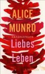Liebes Leben: 14 Erzählungen - Alice Munro