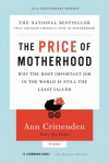 The Price of Motherhood: Why the Most Important Job in the World Is Still the Least Valued - Ann Crittenden