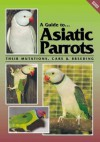 A Guide To Asiatic Parrots Their Mutations, Care & Breeding - Syd Smith, Jack Clifford Smith