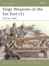 Siege Weapons of the Far East (1): AD 612-1300 - Stephen Turnbull