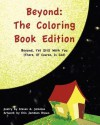 Beyond: The Coloring Book Edition: Beyond, Yet Still with You (There, of Course, Is God) - Steven Jameson, Erin Brown