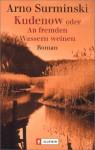 Kudenow: Oder, An Fremden Wassern Weinen - Arno Surminski