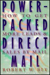 Power-Packed Direct Mail: How to Get More Leads and Sales by Mail - Robert W. Bly