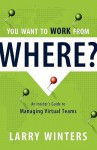 You Want to Work from Where? - Larry Winters
