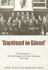 Baptised in Blood: The Formation of the Cork Brigade of Irish Volunteers 1913 - 1916 - Gerry White, Brendan O'Shea