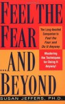 Feel the Fear...and Beyond: Mastering the Techniques for Doing It Anyway - Susan Jeffers