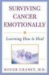 Surviving Cancer Emotionally: Learning How to Heal - Roger Granet