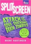 Split Screen: Attack of the Soul-Sucking Brain Zombies/Bride of the Soul-Sucking Brain Zombies - Brent Hartinger