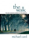 The Walk: The Life-changing Journey of Two Friends - Michael Card