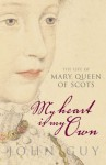 My Heart is My Own: the life of Mary Queen of Scots - John Guy