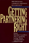Getting Partnering Right: How Market Leaders Are Creating Long-Term Competitive Advantage - Neil Rackham, Lawrence G. Friedman, Richard Ruff