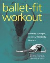 Ballet-Fit Workout: Develop Strength, Control, Flexibility, and Grace with the Revolutionary Bodytorque Program - Noelle Shader, Megan Connelly, David McAllister, Paula Baird-Colt