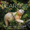 Bear: Spirit of the Wild - Paul Nicklen