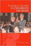 Forming the Assembly to Celebrate the Mass - Lawrence E. Mick