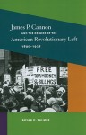 James P. Cannon and the Origins of the American Revolutionary Left, 1890-1928 - Bryan D. Palmer, Alice Kessler-Harris, James Barrett