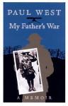 My Father's War: A Memoir - Paul West