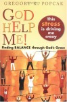 God Help Me! This Stress Is Driving Me Crazy!: Finding Balance Through God's Grace - Gregory K. Popcak