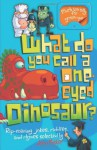 What Do You Call a One-Eyed Dinosaur?. John Foster - John Foster