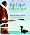 Ka-Ha-Si and The Loon: An Eskimo Legend (Native American Legends) - Terri Cohlene, Charles Reasoner