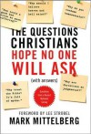 The Questions Christians Hope No One Will Ask: (With Answers) - Mark Mittelberg