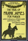 "The Trial of Frank James for Murder, with Confessions of Dick Liddil and Clarence Hite, and History of the ""James Gang"" - George W. Miller Jr., James D. Horan"