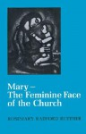 Mary--The Feminine Face of the Church - Rosemary Radford Ruether