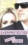 Overprotected - Jennifer Laurens