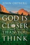 God Is Closer Than You Think - John Ortberg