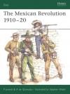 The Mexican Revolution 1910-20 - Philip Jowett, Stephen Walsh