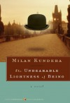 The Unbearable Lightness of Being - Milan Kundera