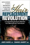 The Hair Replacement Revolution: A Consumer's Guide to Effective Hair Replacement Techniques - James Harris