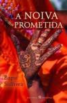 A Noiva Prometida - Bapsi Sidhwa, Fernanda Pinto Rodrigues