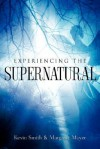 Experiencing the Supernatural - Margaret Mayer, Kevin Smith