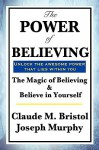The Power of Believing - Claude M. Bristol, Joseph Murphy