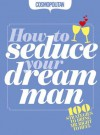 Cosmopolitan: How to Seduce Your Dream Man: 100 strategies for bringing Mr Right to Heel. - Anna Maxted