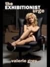 The Exhibitionist Urge - Valerie Grey