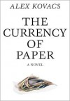 Currency of Paper - Alex Kovacs