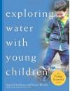 Exploring Water with Young Children - Ingrid Chalufour, Karen Worth