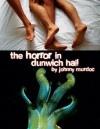 The Horror in Dunwich Hall! - Johnny Murdoc