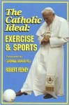The Catholic Ideal: Exercise and Sports - Robert Feeney