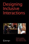 Designing Inclusive Interactions: Inclusive Interactions Between People and Products in Their Contexts of Use - Patrick Langdon, John Clarkson, Peter Robinson