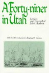A Forty Niner in Utah: Letters and Journals of John Hudson - John Hudson