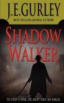Shadow Walker - J.E. Gurley