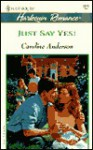 Just Say Yes! - Caroline Anderson