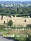 English 101 Series: 101 Model Answers for IELTS Writing Task 2 - Mark Griffiths