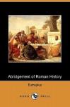 Abridgement of Roman History (Dodo Press) - Eutropius, John Watson