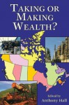 Taking or Making Wealth? - Anthony Hall