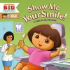 Show Me Your Smile! A Visit to the Dentist (Dora the Explorer) - Christine Ricci, Robert Roper